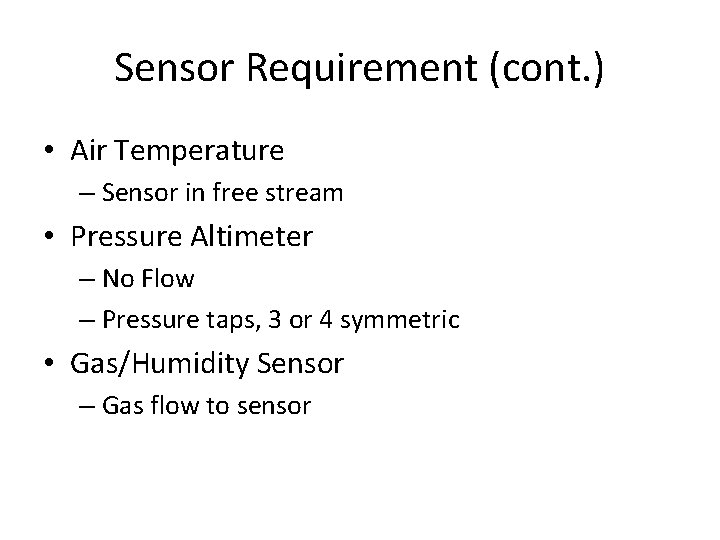 Sensor Requirement (cont. ) • Air Temperature – Sensor in free stream • Pressure