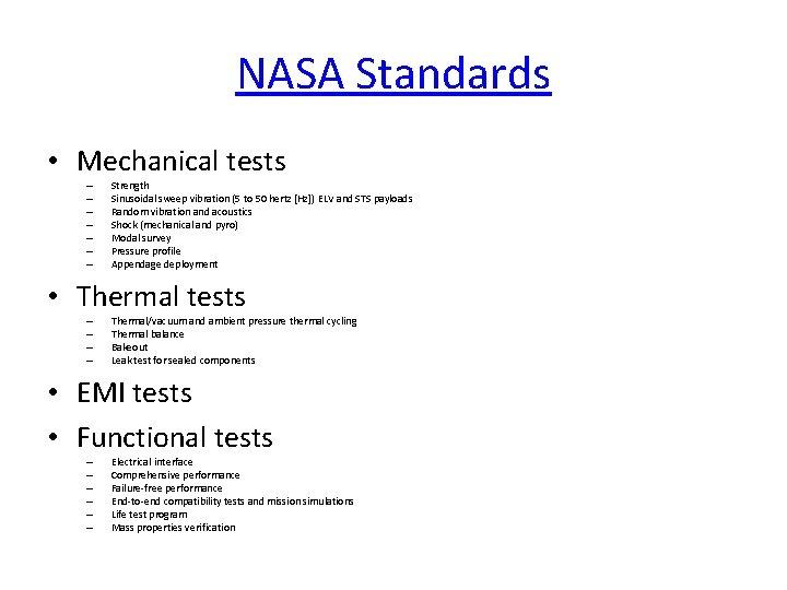NASA Standards • Mechanical tests – – – – Strength Sinusoidal sweep vibration (5