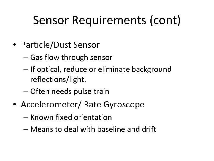 Sensor Requirements (cont) • Particle/Dust Sensor – Gas flow through sensor – If optical,