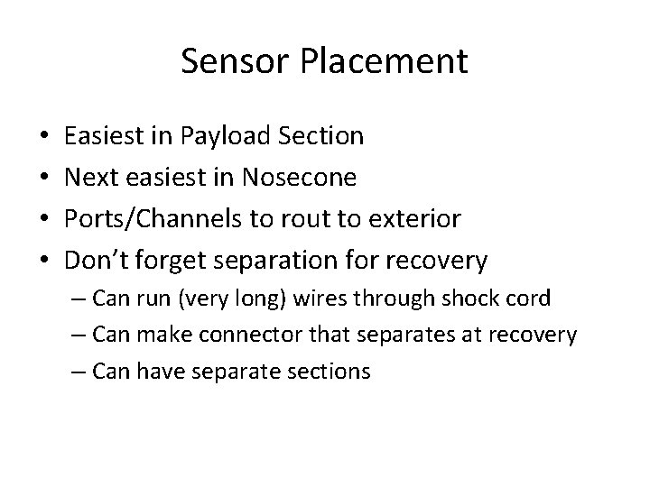 Sensor Placement • • Easiest in Payload Section Next easiest in Nosecone Ports/Channels to