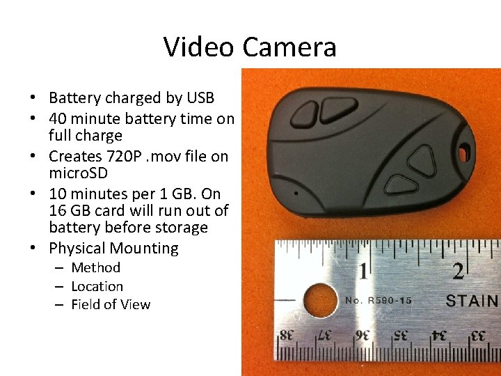 Video Camera • Battery charged by USB • 40 minute battery time on full