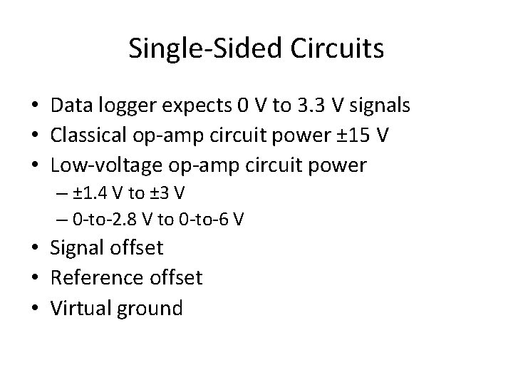 Single-Sided Circuits • Data logger expects 0 V to 3. 3 V signals •