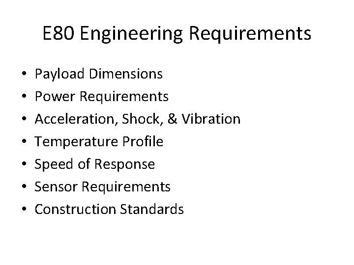 E 80 Engineering Requirements • • Payload Dimensions Power Requirements Acceleration, Shock, & Vibration