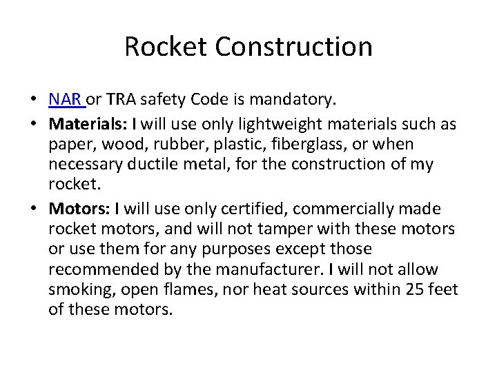 Rocket Construction • NAR or TRA safety Code is mandatory. • Materials: I will