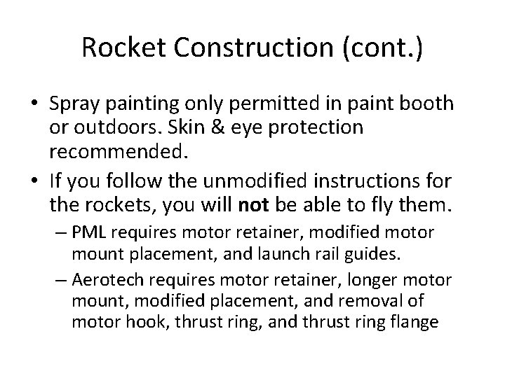 Rocket Construction (cont. ) • Spray painting only permitted in paint booth or outdoors.