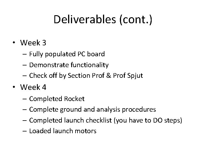 Deliverables (cont. ) • Week 3 – Fully populated PC board – Demonstrate functionality