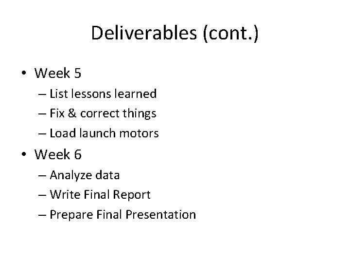 Deliverables (cont. ) • Week 5 – List lessons learned – Fix & correct