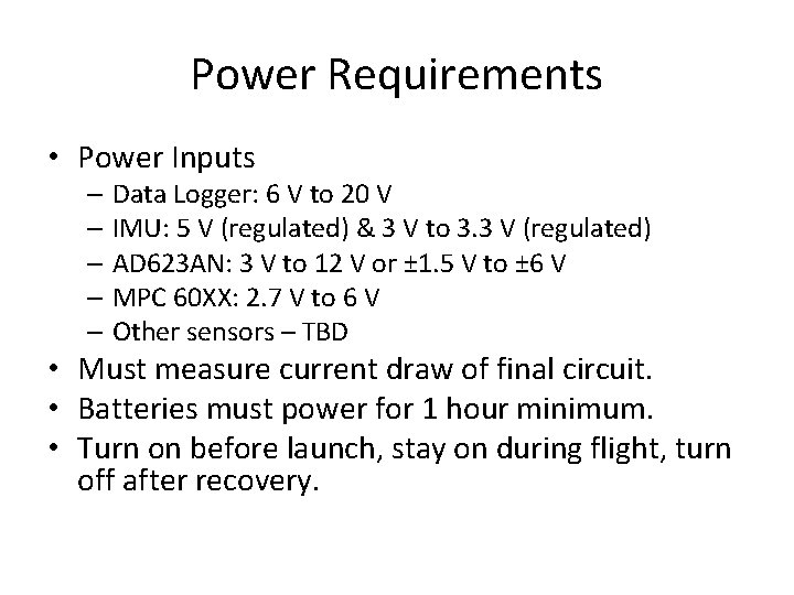 Power Requirements • Power Inputs – Data Logger: 6 V to 20 V –