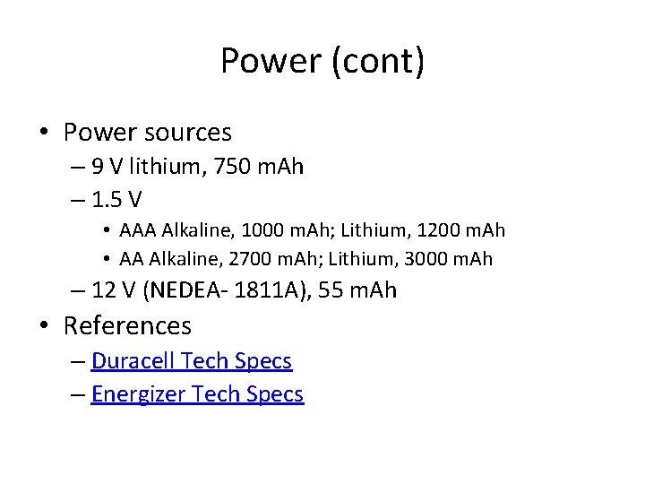Power (cont) • Power sources – 9 V lithium, 750 m. Ah – 1.