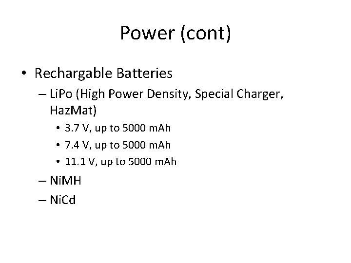 Power (cont) • Rechargable Batteries – Li. Po (High Power Density, Special Charger, Haz.