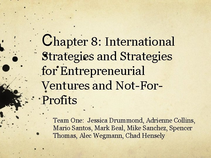 Chapter 8: International Strategies and Strategies for Entrepreneurial Ventures and Not-For. Profits Team One: