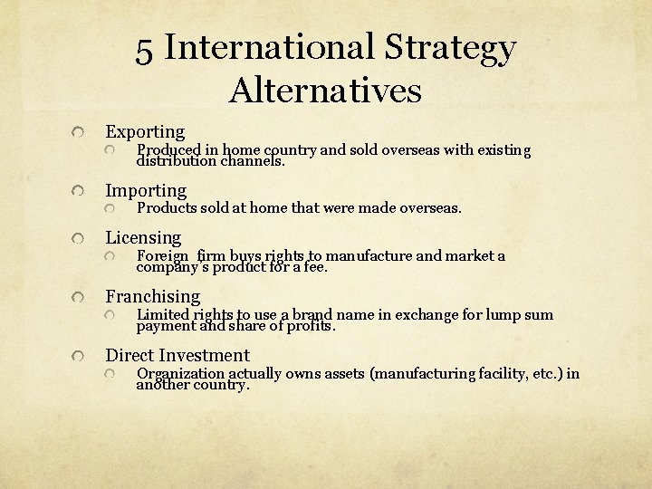 5 International Strategy Alternatives Exporting Produced in home country and sold overseas with existing