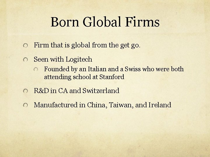 Born Global Firms Firm that is global from the get go. Seen with Logitech