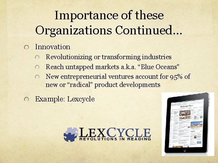 Importance of these Organizations Continued… Innovation Revolutionizing or transforming industries Reach untapped markets a.
