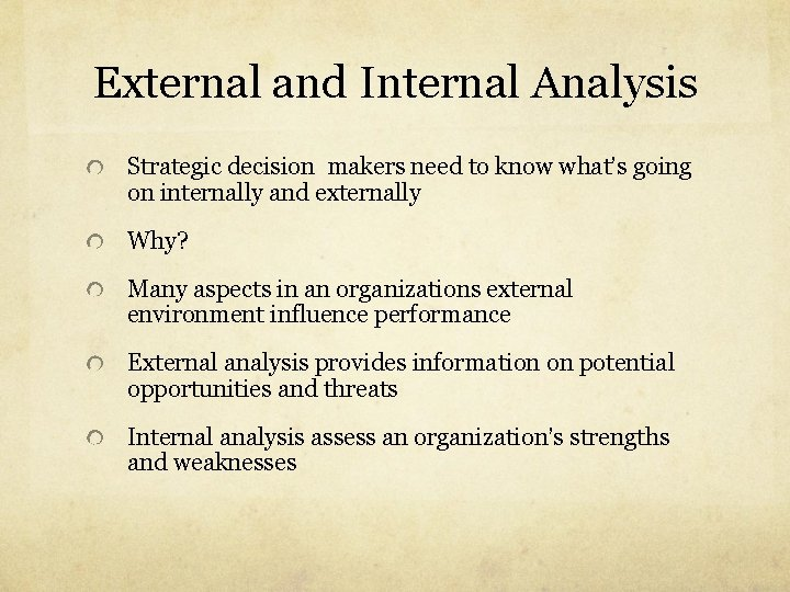 External and Internal Analysis Strategic decision makers need to know what's going on internally