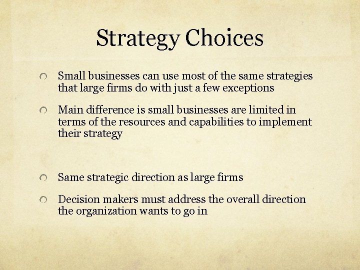Strategy Choices Small businesses can use most of the same strategies that large firms