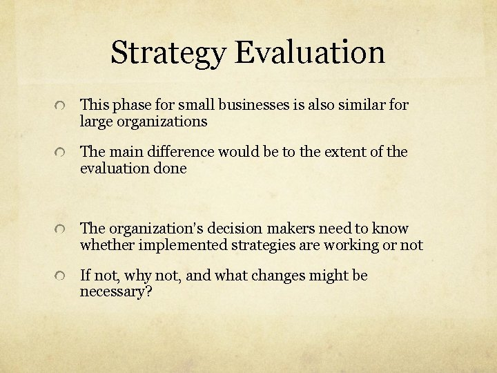 Strategy Evaluation This phase for small businesses is also similar for large organizations The