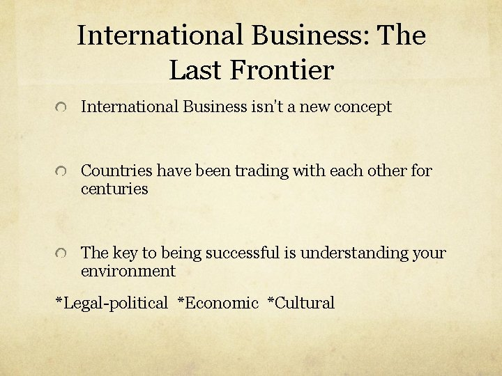 International Business: The Last Frontier International Business isn't a new concept Countries have been