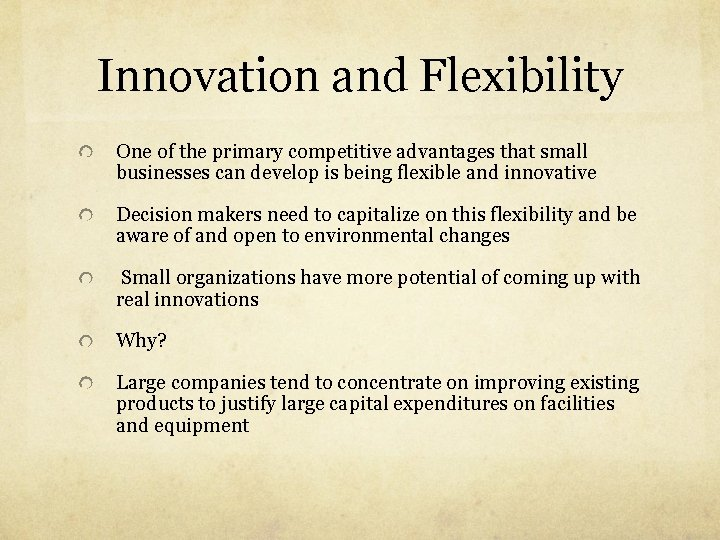 Innovation and Flexibility One of the primary competitive advantages that small businesses can develop