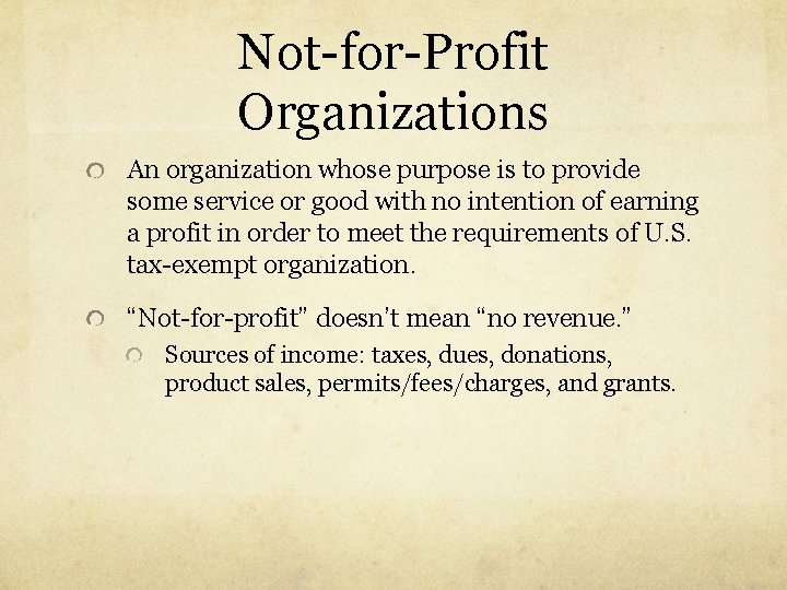 Not-for-Profit Organizations An organization whose purpose is to provide some service or good with