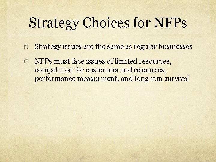 Strategy Choices for NFPs Strategy issues are the same as regular businesses NFPs must