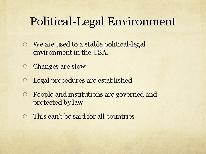 Political-Legal Environment We are used to a stable political-legal environment in the USA. Changes