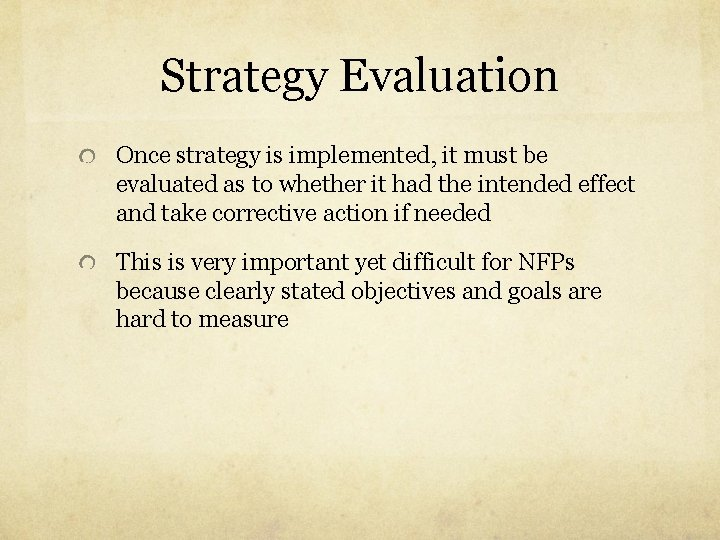 Strategy Evaluation Once strategy is implemented, it must be evaluated as to whether it