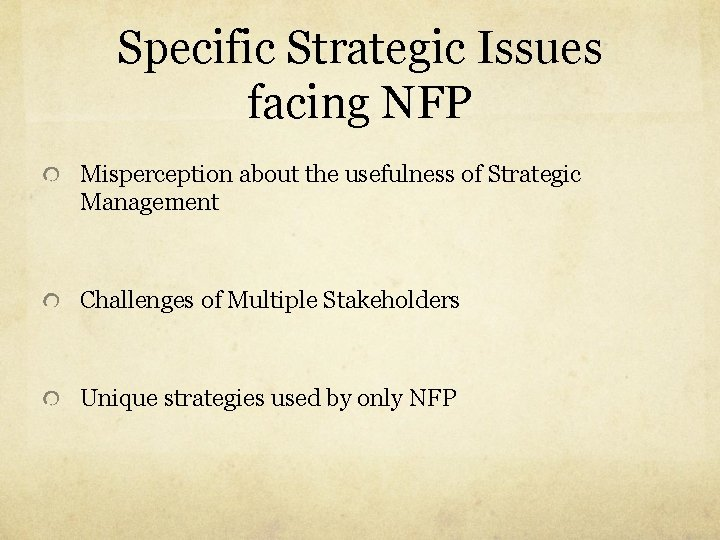 Specific Strategic Issues facing NFP Misperception about the usefulness of Strategic Management Challenges of