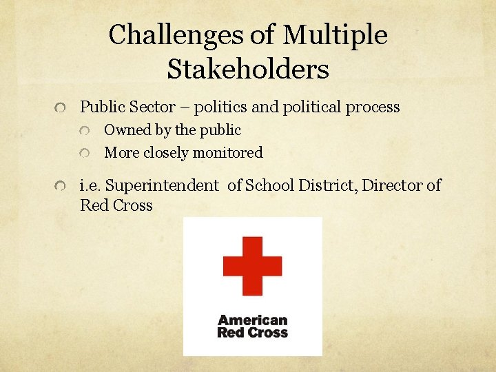 Challenges of Multiple Stakeholders Public Sector – politics and political process Owned by the