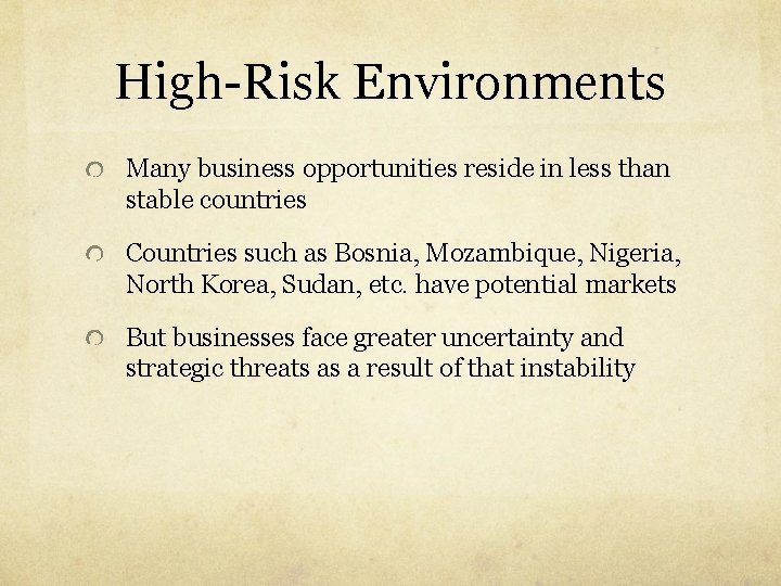 High-Risk Environments Many business opportunities reside in less than stable countries Countries such as