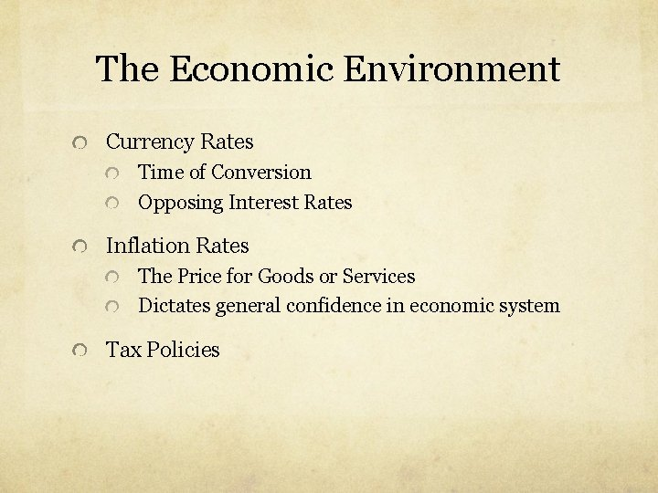The Economic Environment Currency Rates Time of Conversion Opposing Interest Rates Inflation Rates The