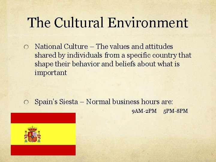 The Cultural Environment National Culture – The values and attitudes shared by individuals from