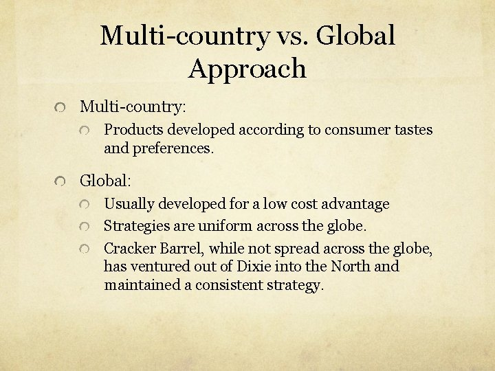Multi-country vs. Global Approach Multi-country: Products developed according to consumer tastes and preferences. Global: