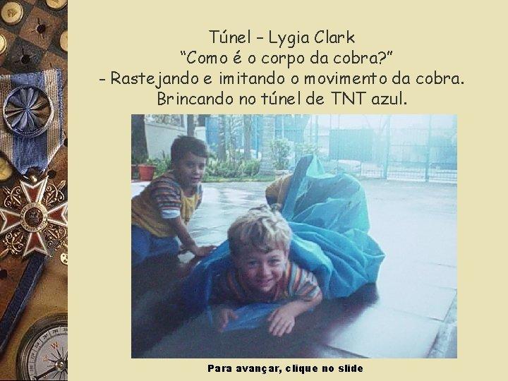 """Túnel – Lygia Clark """"Como é o corpo da cobra? """" - Rastejando e"""