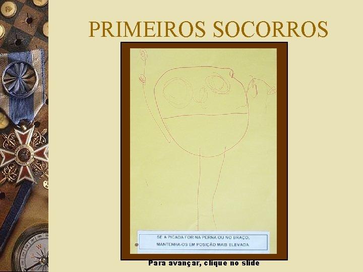 PRIMEIROS SOCORROS Para avançar, clique no slide