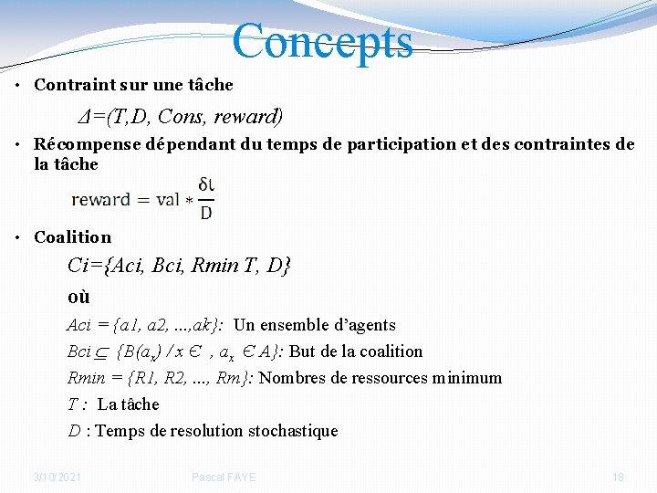 Concepts • Contraint sur une tâche Δ=(T, D, Cons, reward) • Récompense dépendant du