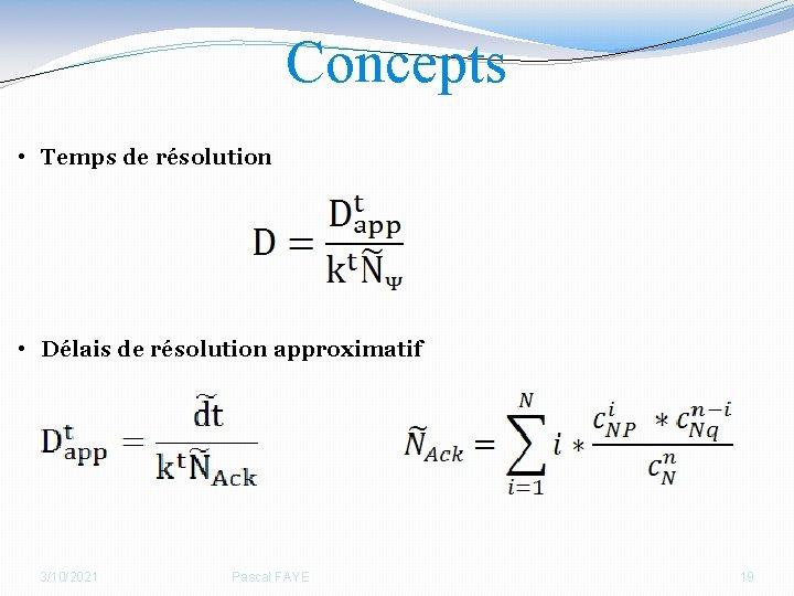 Concepts • Temps de résolution • Délais de résolution approximatif 3/10/2021 Pascal FAYE 19
