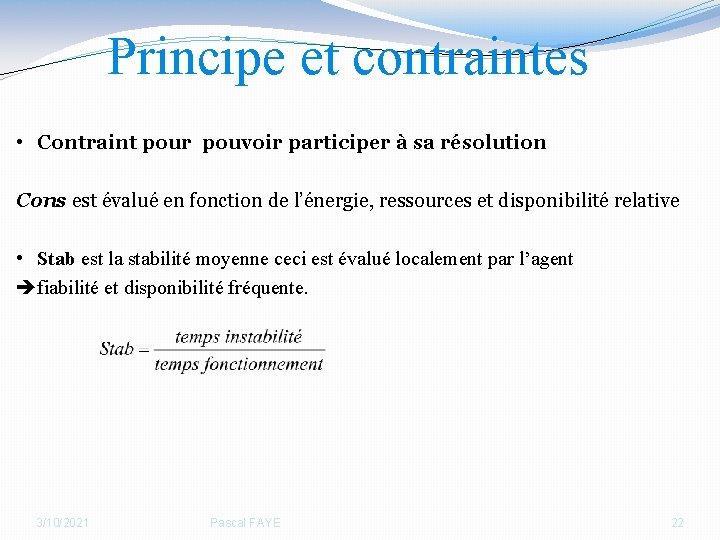 Principe et contraintes • Contraint pour pouvoir participer à sa résolution Cons est évalué