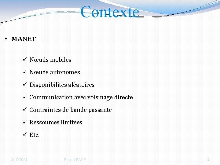 Contexte • MANET ü Nœuds mobiles ü Nœuds autonomes ü Disponibilités aléatoires ü Communication