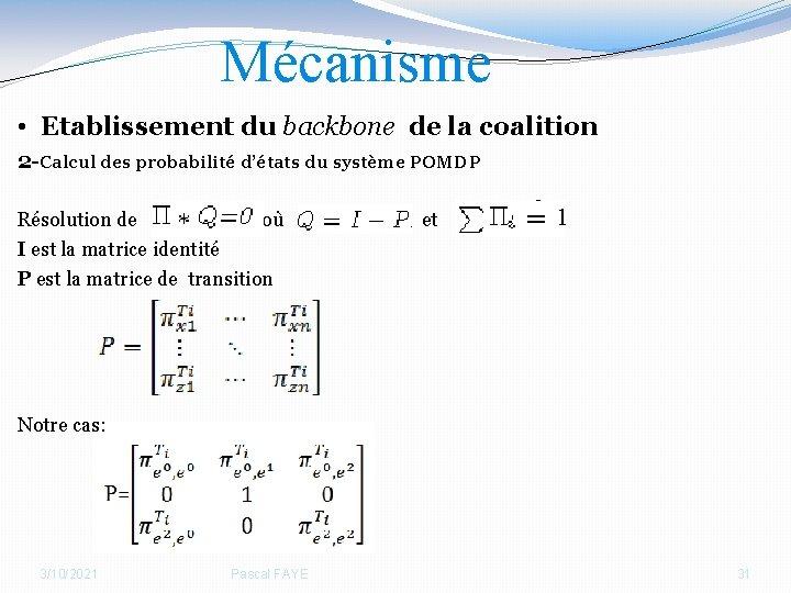 Mécanisme • Etablissement du backbone de la coalition 2 -Calcul des probabilité d'états du