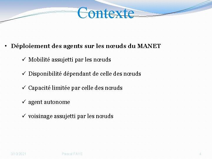Contexte • Déploiement des agents sur les nœuds du MANET ü Mobilité assujetti par