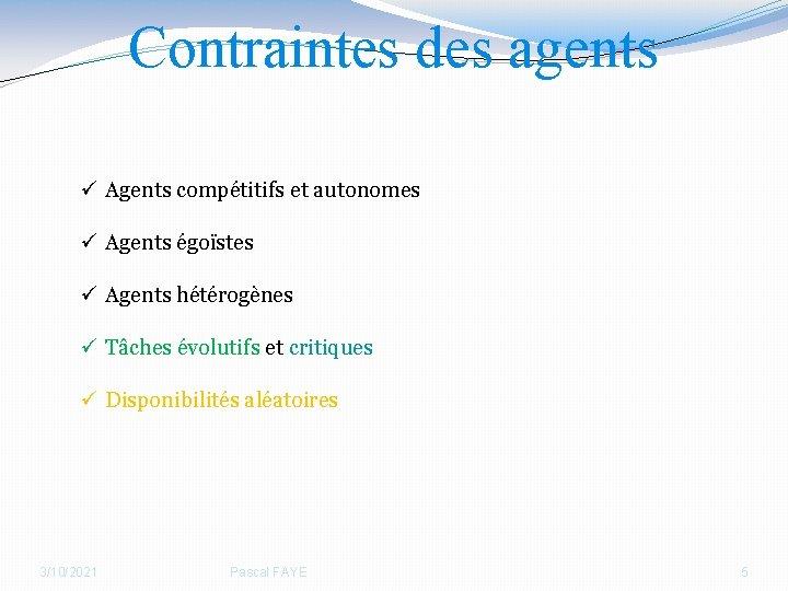 Contraintes des agents ü Agents compétitifs et autonomes ü Agents égoïstes ü Agents hétérogènes