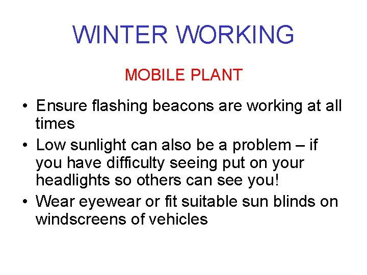 WINTER WORKING MOBILE PLANT • Ensure flashing beacons are working at all times •