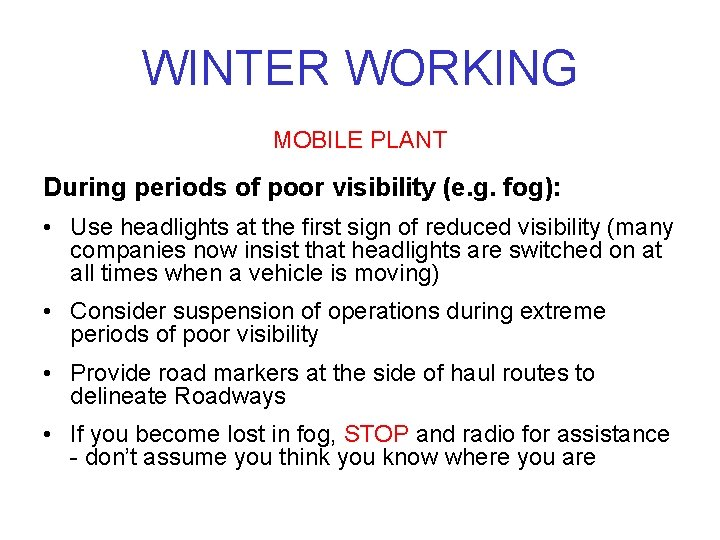 WINTER WORKING MOBILE PLANT During periods of poor visibility (e. g. fog): • Use