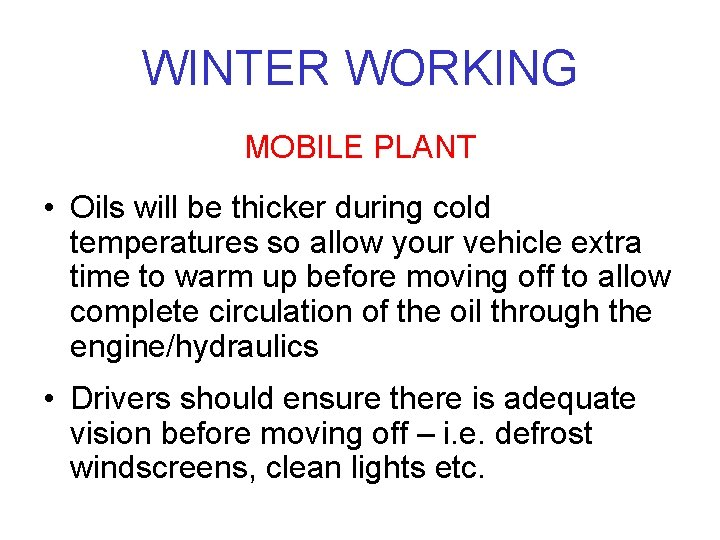 WINTER WORKING MOBILE PLANT • Oils will be thicker during cold temperatures so allow