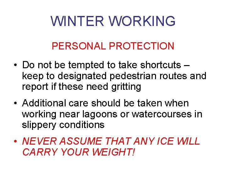 WINTER WORKING PERSONAL PROTECTION • Do not be tempted to take shortcuts – keep