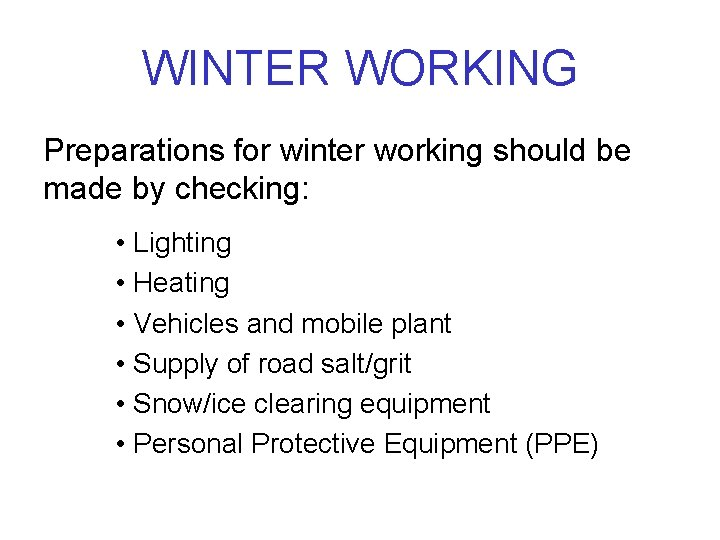 WINTER WORKING Preparations for winter working should be made by checking: • Lighting •