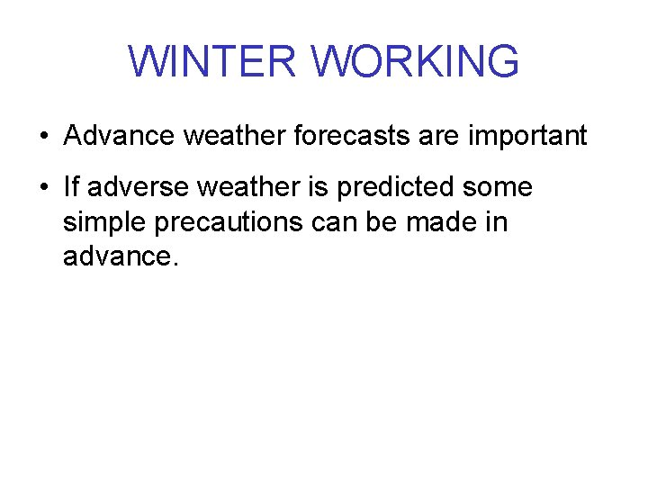 WINTER WORKING • Advance weather forecasts are important • If adverse weather is predicted