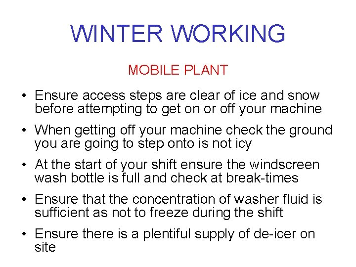 WINTER WORKING MOBILE PLANT • Ensure access steps are clear of ice and snow