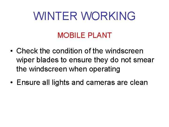 WINTER WORKING MOBILE PLANT • Check the condition of the windscreen wiper blades to
